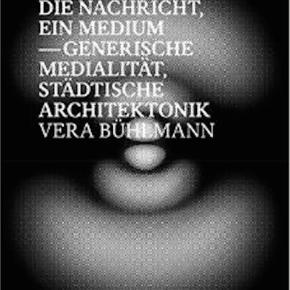 New book out: Die Nachricht, ein Medium – Generische Medialität, StädtischeArchitektonik